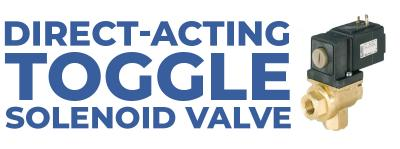Direct-acting Toggle Solenoid Valve